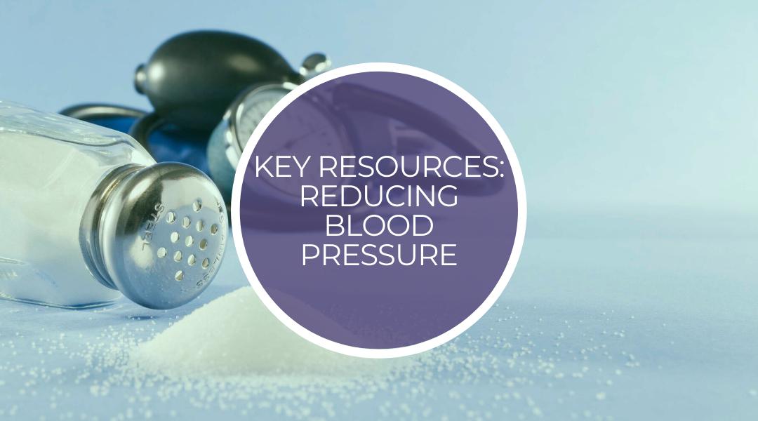 Key resources: Reducing blood pressure
