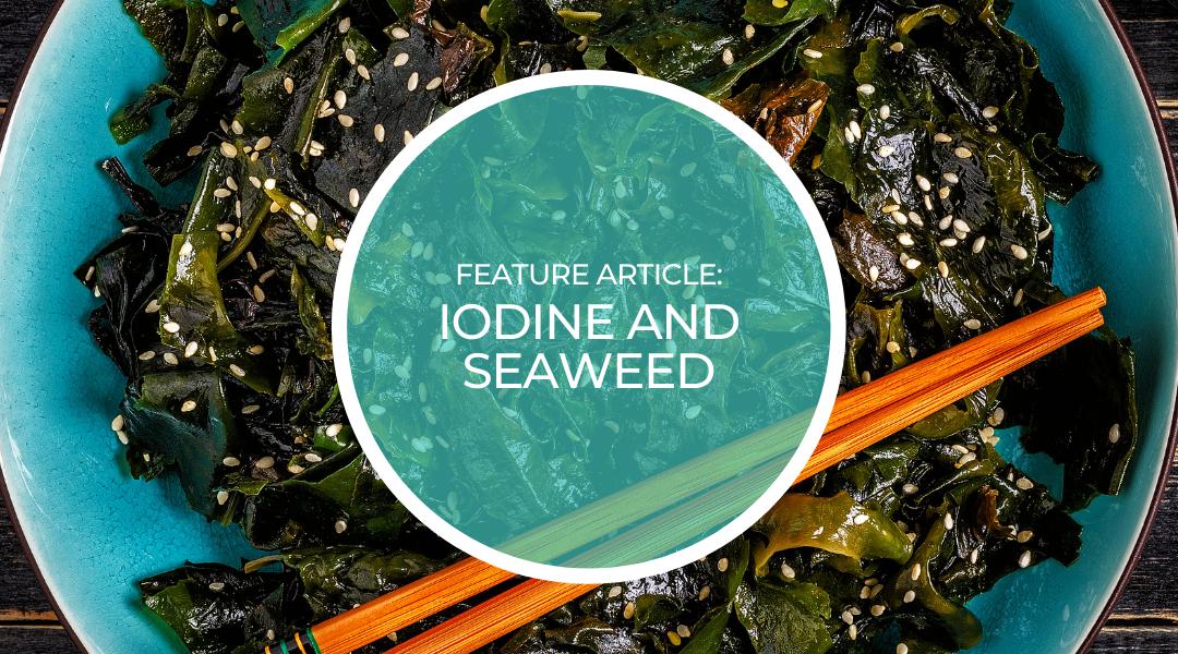 Iodine and seaweed